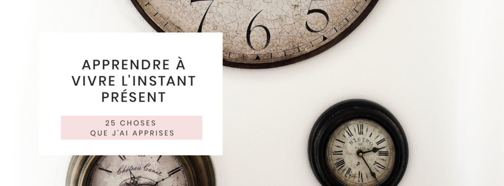 25-choses-que-jai-appris-en-25-ans-Apprendre-a-vivre-le-moment-linstant-present
