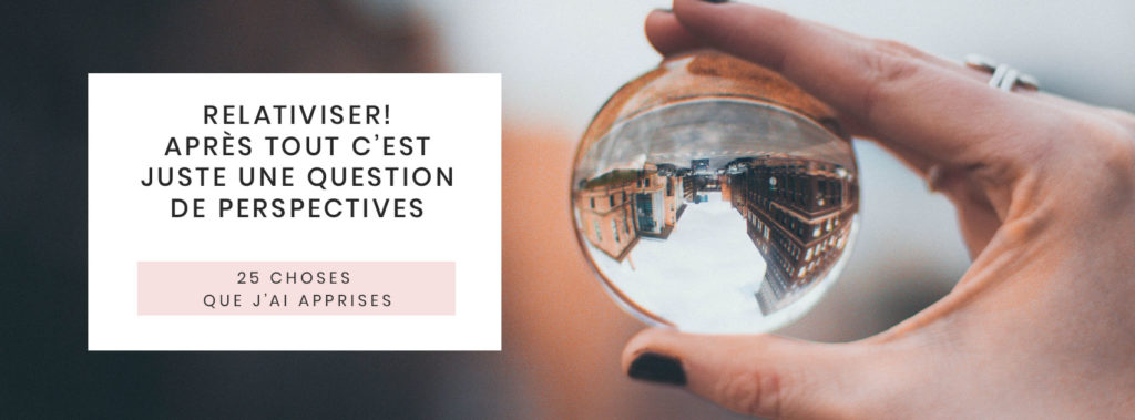 25-choses-que-jai-appris-en-25-ans-relativiser-question-de-perspectives